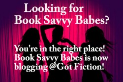 *BIG NEWS!* Book Savvy Babes is merging w/ Got Fiction Blog!!