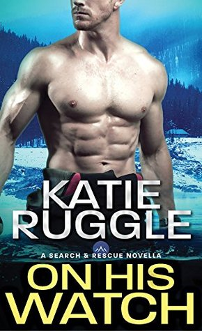 On His Watch by Katie Ruggle