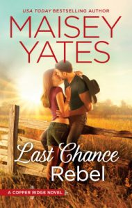Last Chance Rebel by Maisey Yates