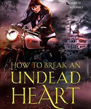 How to Break an Undead Heart by Hailey Edwards