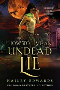 How to Live an Undead Lie by Hailey Edwards